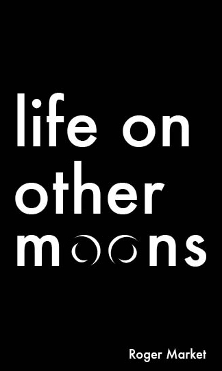 Life on Other Moons, a collection of short stories by Roger Market; paperback