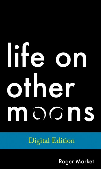Life on Other Moons, a collection of short stories by Roger Market